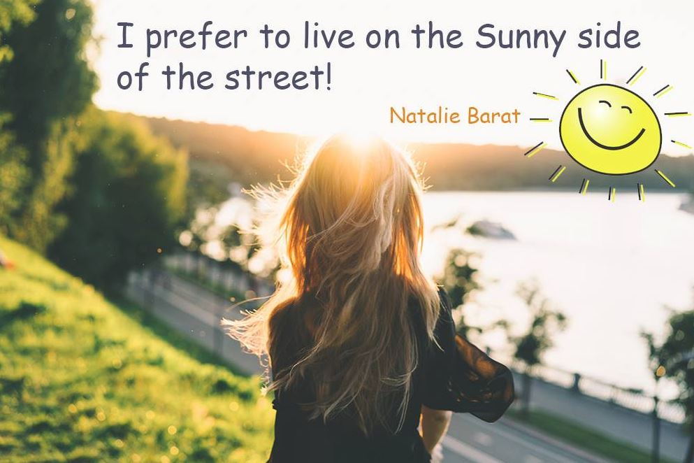 Choose to live on the SUNNY side of the street